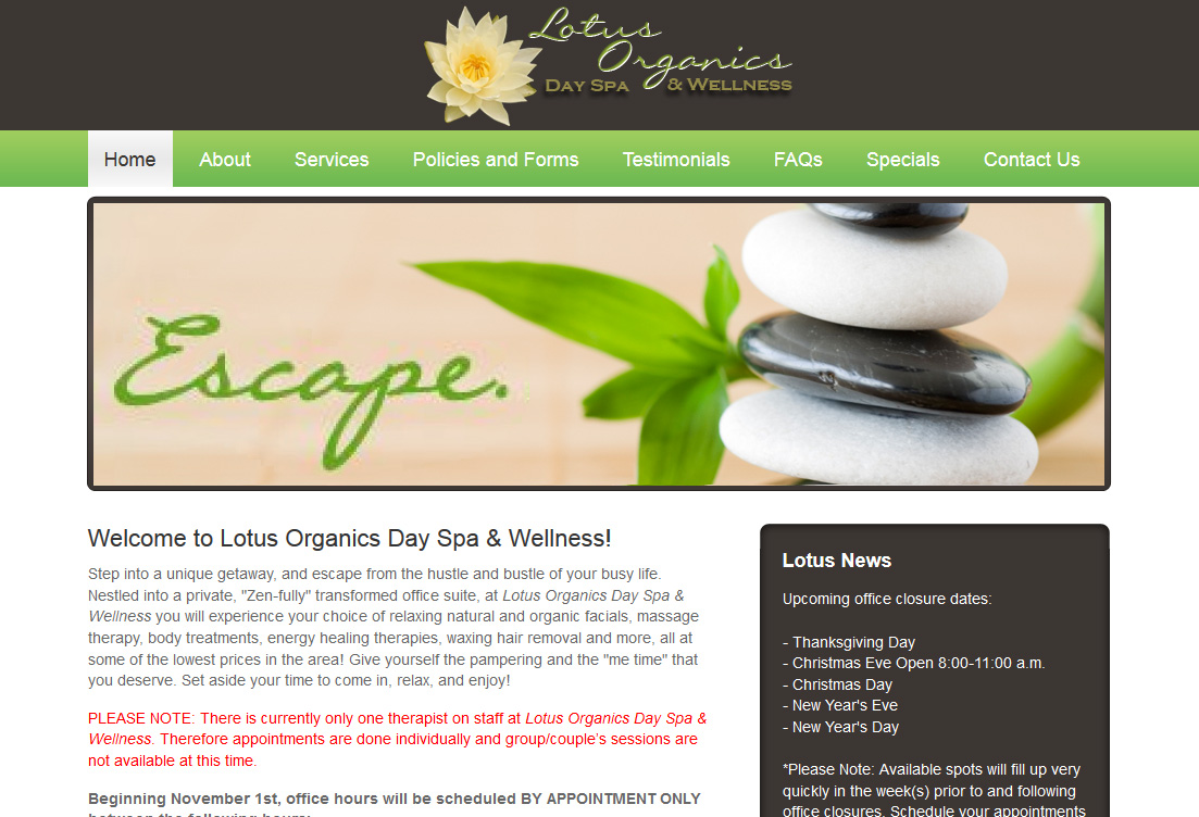 LotusOrganicsDaySpa.com. Spa and Esthetician services, Energy Healing and more. Owner Lisa updates her own specials, prices and service details on the fly.